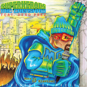 """Mic Crenshaw f/ Dead Prez """"Superheroes"""" (Produced By Maestro of D-12)"""